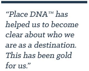 Place DNA®has helped us to become clear about who we are as a destination. This has been gold for us.