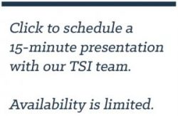 Click to schedule a 15-minute presentation with our TSI team.